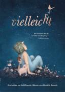 Vielleicht Buch - Eine Geschichte über die unendlich vielen Begabungen in jedem von uns, Kobi Yamada, Gabriella Barouch
